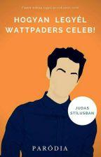 Hogyan legyél Wattpaders Celeb!?? by JuDaS_D