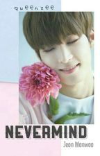NEVERMIND (JEON WONWOO FF) -Private-  by queenzee2011