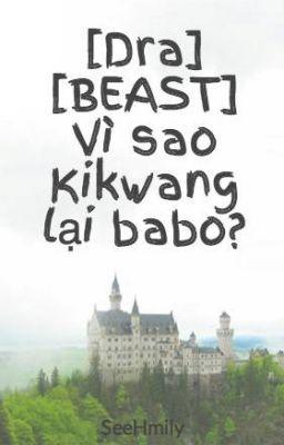 Đọc truyện [Dra] [BEAST] Vì sao Kikwang lại babo?