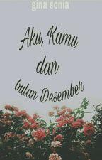 Aku, Kamu, dan bulan Desember by sonia_gina