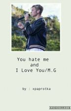 You hate me and I love you / M.G || 1&2|| ✔ by xpaprotka