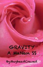 || Gravity || A MaNan SS by BugheadCrazed