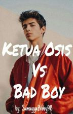Ketua Osis Vs Bad Boy  by SumayyahBibby98