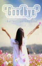 """""""Goodbye"""" (One Shot) by Butterfliesinmyhead"""