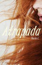 Atrapada {EDITANDO} by Marttha