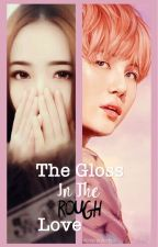 The Gloss in the Rough Love by Byullover92