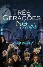 Três Gerações No Tempo by lLauraMiranda