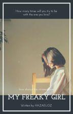 MY FREAKY GIRL by Hazaeloz