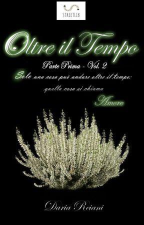 Oltre il tempo - Parte prima - Volume 2 by DariaReiani
