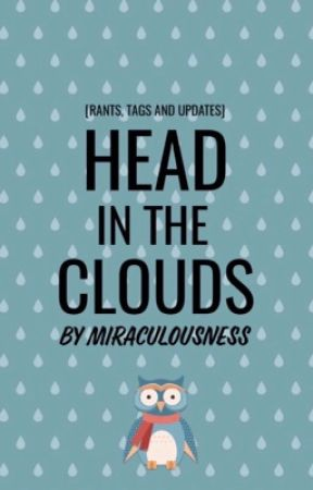 Head In The Clouds ; Rants, Tags & Updates  by MIRACULOUSNESS