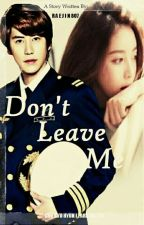 Don't Leave Me (COMPLETE) by Raejin807