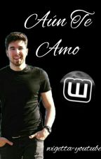Aun Te Amo | 2da Temporada GM by wigetta-youtube