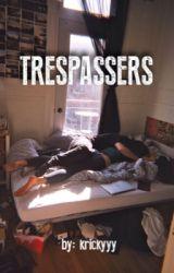 trespassers  by krickyyy