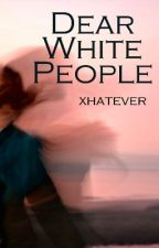 Dear White People by xhatever