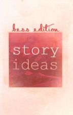 Story ideas || Bess Edition by configure