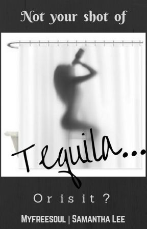 Not your shot of Tequila by Myfreesoul