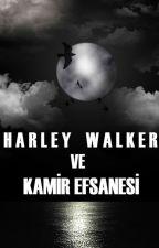 HARLEY WALKER VE KAMİR EFSANESİ by MelikeTuran958