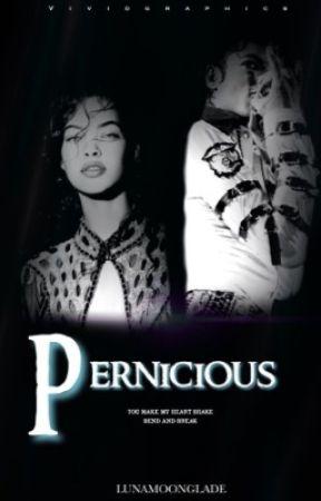 Pernicious by LunaMoonglade