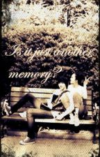 Is it just another memory? = ON HOLD = by DreamedLoveAffair