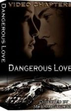 Dangerous Love - Video Chapters by XCalypsoX