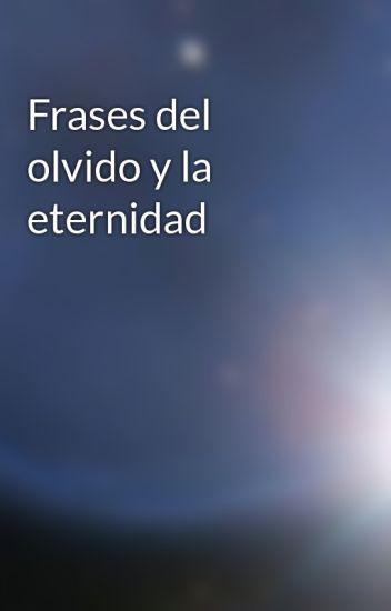 Frases Del Olvido Y La Eternidad Rosydie Wattpad