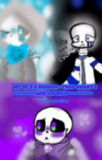 My OC's x Reader + - + True Heart's And Color's + - + by That1Nightmare