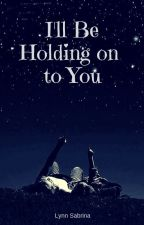 I'll Be Holding Onto You by FairlyLocalTreehouse