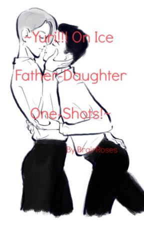 Yuri!!! On Ice Father-Daughter One-Shots!~ - Request