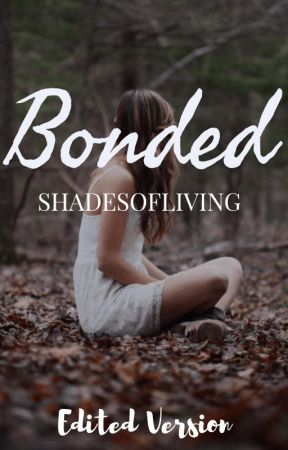 Bonded: Edit by shadesofliving