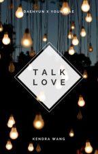 TALK LOVE // DAEJAE [✓] by kendria2302
