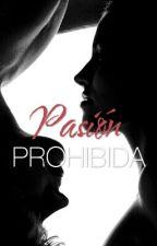Pasión Prohibida TERMINADA. by AnahiRib