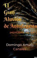 MEMORIAS DE UN MINERO (4): El Gran Aluvión. by DomingoArturoCanales