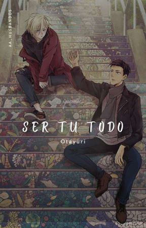 SER TU TODO/OTAYURI by andra_dotter