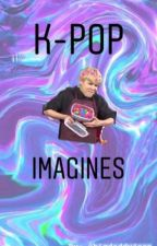 K-Pop Imagines  by bigdaddyjoon
