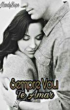 Sempre Vou Te Amar  by MandyBispo