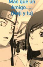 Mas que un amigo(Neji y tu) by BeiwlyDalia659