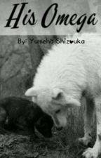 His Omega. Der soll mein Mate sein?   by YumehaShizouka