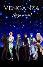 Venganza¿Tuya o mía? by Natsumipa