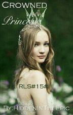 RLS*15* The Crowned Princess by HiddenInTheEpic