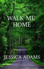 WALK ME HOME (UNEDITED_to be published under Precious Hearts Romances) COMPLETED by jessicaadamsphr