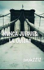 NUNCA JUEGUES LA OUIJA!! by anak2212