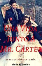 Una Vida Junto A Mr. Cárter by Green_Universe_Girl