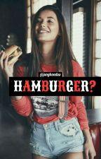 « HAMBURGER ? » ;jjk by jungkondaa