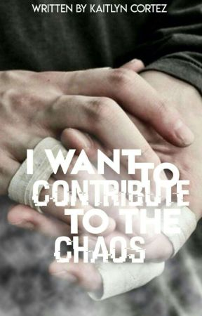 I Want To Contribute To The Chaos by IndulgingCatastrophe