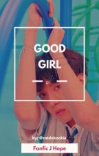 Good Girl  ➵ J-Hope by CaTdoKookie