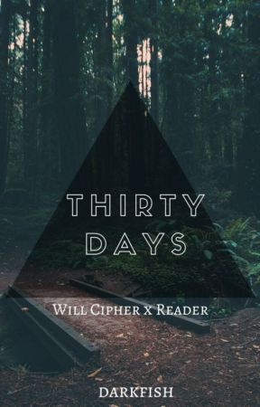 Thirty Days (Will Cipher x Reader) by Jackarcat