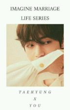 Imagine Marriage Life Series : Taehyung x You by vanillanis