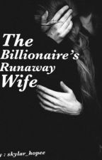 The Billionaire's Runaway Wife by skylar_hopee