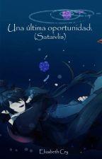 Solo una oportunidad...(satanivlis) by escarlatacrystal