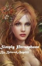 Simply Persephone (On Hold) by BelovedAngel12